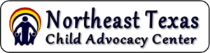 "Northeast Texas Child Advocacy Center - ""Breaking the Cycle of Abuse, One Child at a Time"""